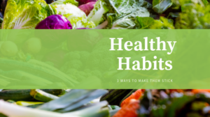 3 Tricks to Creating A Healthy Habit